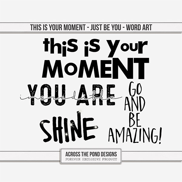 This Is Your Moment - Just Be You - Word Art Digital Art - Digital Scrapbooking Kits