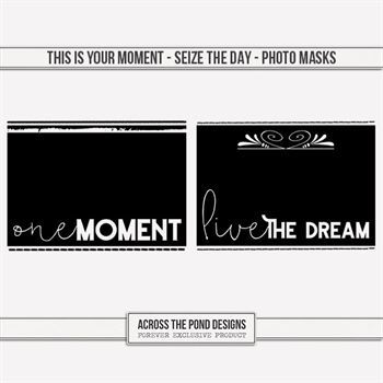 This Is Your Moment - Seize The Day - Photo Masks Digital Art - Digital Scrapbooking Kits