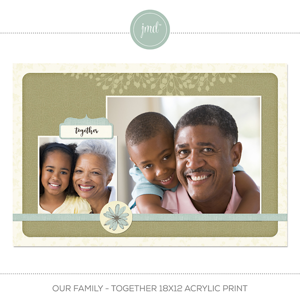 Our Family - Together 18x12 Acrylic Print Digital Art - Digital Scrapbooking Kits