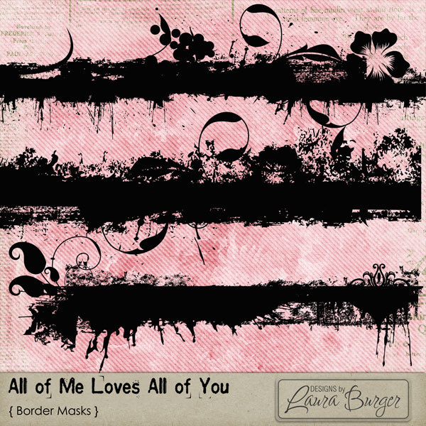 All of Me Loves All of You Grunge Mask Borders Digital Art - Digital Scrapbooking Kits