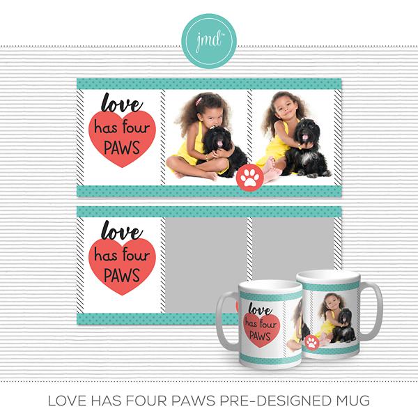 Love Has Four Paws Pre-Designed Mug Digital Art - Digital Scrapbooking Kits