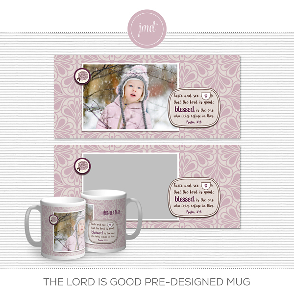 The Lord is Good Pre-Designed Mug Digital Art - Digital Scrapbooking Kits