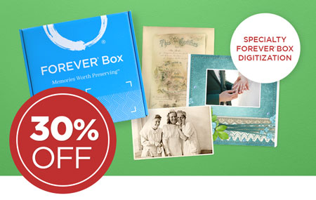 Order a Specialty FOREVER® Box to save 30% on ALL digitization when you return your Box within 12 weeks!