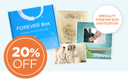 Order a Specialty FOREVER Box now to save 20% on ALL digitization when returned within 12 weeks! Includes a $20 FOREVER coupon!